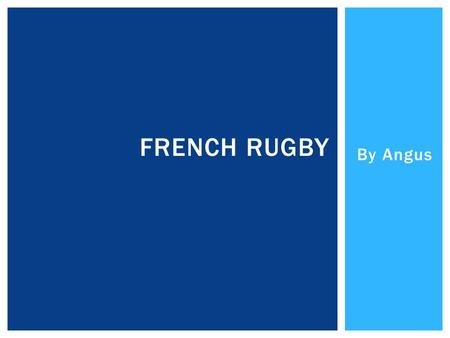 By Angus FRENCH RUGBY.  The French national team play annually against England, Ireland, Italy, Scotland and Wales in the Six Nations Championship. 