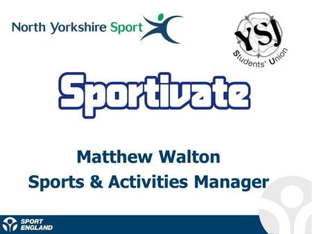 Matthew Walton Sports & Activities Manager. What is Sportivate? Capturing the excitement of sport to provide opportunities for young people to receive.