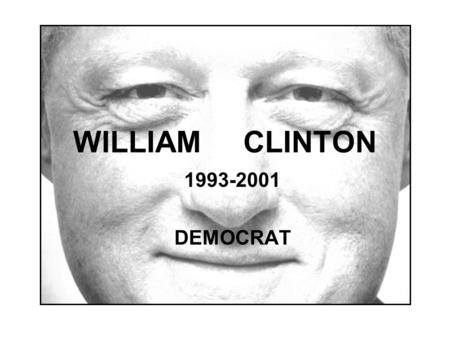 WILLIAM CLINTON 1993-2001 DEMOCRAT. Who is Bill Clinton? Early YearsEarly Years –Born in Hope, Ark. –Named: William J. Blythe III –Active student, good.