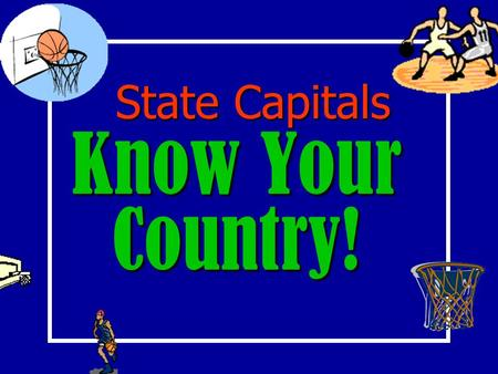 State Capitals Know Your Country! North Dakota Florida Ohio MinnesotaMaryland New York Arkansas New Jersey New Mexico Iowa Louisiana Maine Wyoming California.