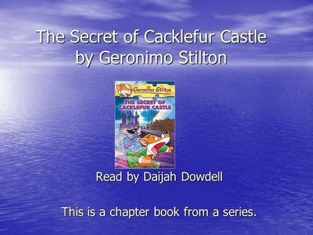 The Secret of Cacklefur Castle by Geronimo Stilton Read by Daijah Dowdell This is a chapter book from a series.