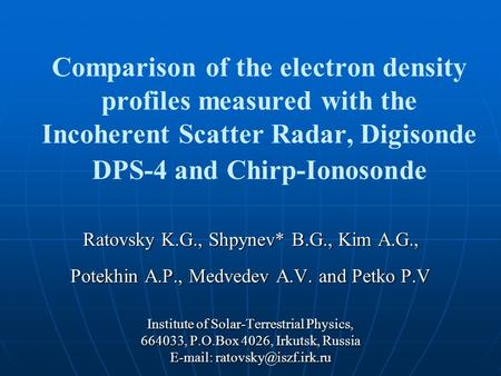 Comparison of the electron density profiles measured with the Incoherent Scatter Radar, Digisonde DPS-4 and Chirp-Ionosonde Ratovsky K.G., Shpynev* B.G.,