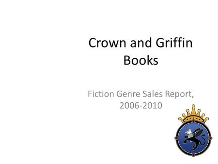 Crown and Griffin Books Fiction Genre Sales Report, 2006-2010.