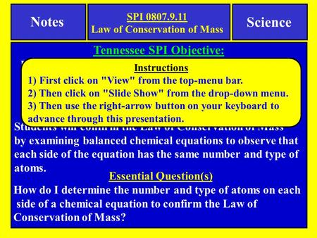 Notes Tennessee SPI Objective: Recognize that in a chemical reaction the mass of the reactants is equal to the mass of the products (Law of Conservation.