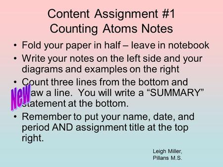 Content Assignment #1 Counting Atoms Notes Fold your paper in half – leave in notebook Write your notes on the left side and your diagrams and examples.