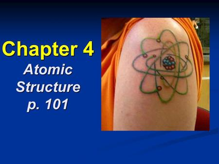 "Chapter 4 Atomic Structure p. 101. Section 4.1 Defining the Atom Greek philosopher Democritus Greek philosopher Democritus suggested atoms (Greek ""atomos"")"