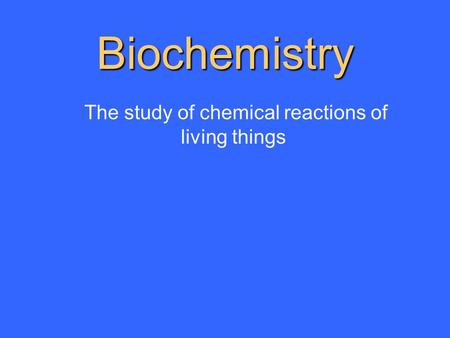 Biochemistry The study of chemical reactions of living things.