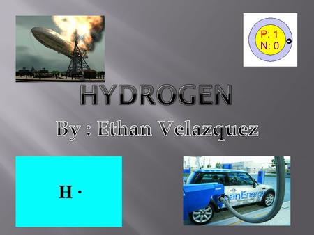 Hydrogen named from the Greek words for water former.  Discovered by Henry Cavendish in 1766.