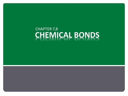 CHEMICAL BONDS CHAPTER 7,8.