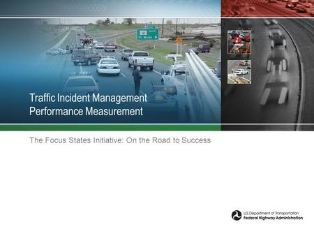Traffic Incident Management Performance Measurement The Focus States Initiative: On the Road to Success.