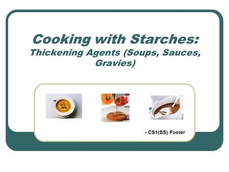 Cooking with Starches: Thickening Agents (Soups, Sauces, Gravies) - CS1(SS) Foster.