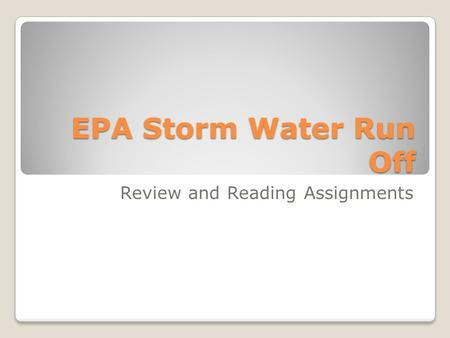 EPA Storm Water Run Off Review and Reading Assignments.
