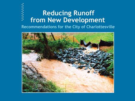 Stormwater Runoff: 101 Natural groundcover absorbs, slows and filters rainwater; pavement and rooftops do not. Heavier and faster runoff leads to heavier.