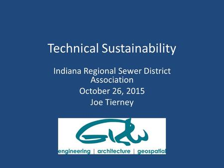 Technical Sustainability Indiana Regional Sewer District Association October 26, 2015 Joe Tierney.