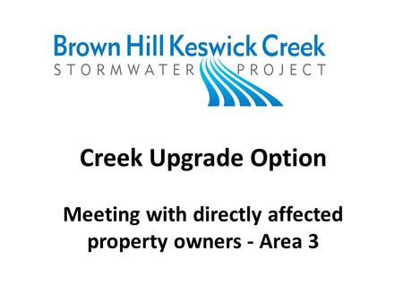 Creek Upgrade Option Meeting with directly affected property owners - Area 3.