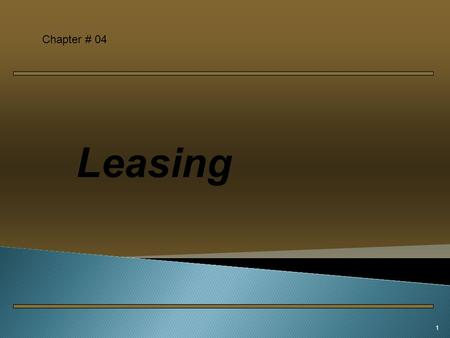 1 Leasing Chapter # 04.  Lease is a contract under which a lessor, the owner of the assets, gives right to use the asset to a lessee, the user of the.