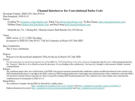 Channel Interleaver for Convolutional Turbo Code Document Number: IEEE C802.16m-09/0141 Date Submitted: 2009-01-05 Source: CiouPing Wu