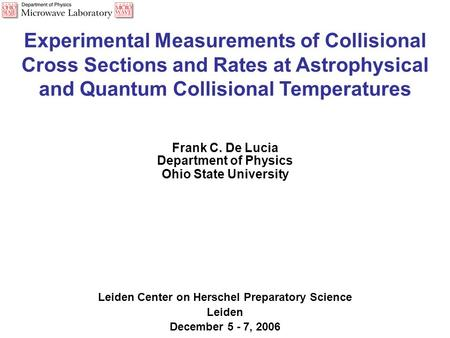Experimental Measurements of Collisional Cross Sections and Rates at Astrophysical and Quantum Collisional Temperatures Frank C. De Lucia Department of.