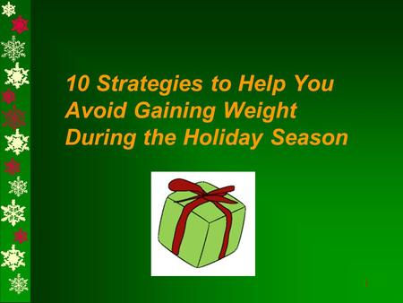 1 10 Strategies to Help You Avoid Gaining Weight During the Holiday Season.