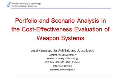 Helsinki University of Technology Systems Analysis Laboratory Portfolio and Scenario Analysis in the Cost-Effectiveness Evaluation of Weapon Systems Jussi.