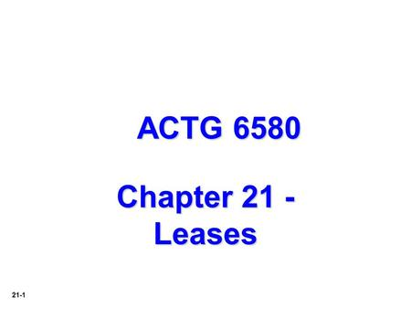 21-1 ACTG 6580 Chapter 21 - Leases. 21-2 Largest group of leased equipment involves:  Information technology equipment  Transportation (trucks, aircraft,