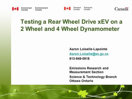 Testing a Rear Wheel Drive xEV on a 2 Wheel and 4 Wheel Dynamometer Aaron Loiselle-Lapointe 613-949-0918 Emissions Research and.