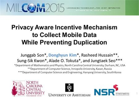 1 Privacy Aware Incentive Mechanism to Collect Mobile Data While Preventing Duplication Junggab Son*, Donghyun Kim*, Rasheed Hussain**, Sung-Sik Kwon*,