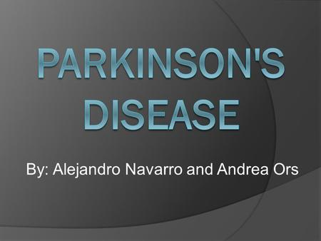 By: Alejandro Navarro and Andrea Ors. Content Introduction What is Parkinson's disease? What causes the disease? History Main symptoms Treatment Statistics.