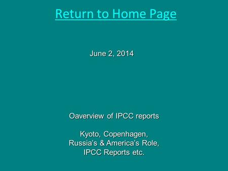 Oaverview of IPCC reports Kyoto, Copenhagen, Russia's & America's Role, IPCC Reports etc. June 2, 2014 Return to Home Page.