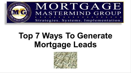 Top 7 Ways To Generate Mortgage Leads. The old saying goes….Don't put all your eggs in one basket Chad has spoken to us at length about having a diversified.
