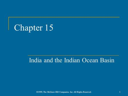Chapter 15 India and the Indian Ocean Basin 1©1999, The McGraw-Hill Companies, Inc. All Rights Reserved.