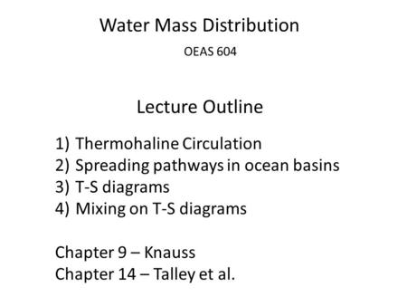 Water Mass Distribution OEAS 604 Lecture Outline 1)Thermohaline Circulation 2)Spreading pathways in ocean basins 3)T-S diagrams 4)Mixing on T-S diagrams.
