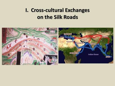 I. Cross-cultural Exchanges on the Silk Roads