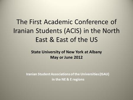 The First Academic Conference of Iranian Students (ACIS) in the North East & East of the US State University of New York at Albany May or June 2012 Iranian.