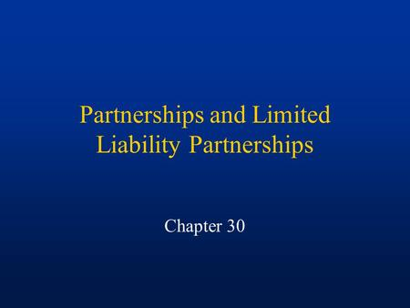 Partnerships and Limited Liability Partnerships Chapter 30.