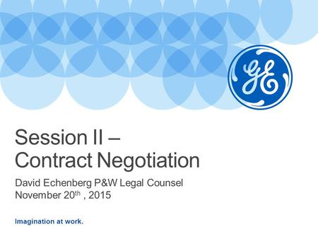 Imagination at work. David Echenberg P&W Legal Counsel November 20 th, 2015 Session II – Contract Negotiation.