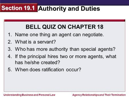 Understanding Business and Personal Law Authority and Duties Section 19.1 Agency Relationships and Their Termination BELL QUIZ ON CHAPTER 18 1.Name one.