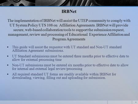 IRBNet The implementation of IRBNet will assist the UTEP community to comply with UT System Policy UTS 108 on Affiliation Agreements. IRBNet will provide.