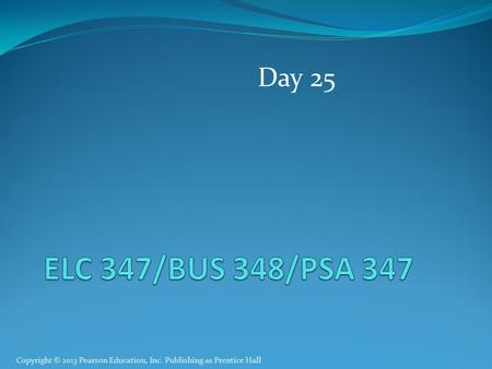 Copyright © 2013 Pearson Education, Inc. Publishing as Prentice Hall Day 25.