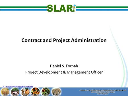 Contract and Project Administration Daniel S. Fornah Project Development & Management Officer.