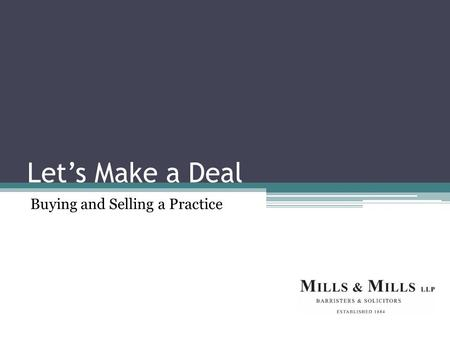 Let's Make a Deal Buying and Selling a Practice. Presented by Denise Robertson, Mills & Mills LLP Denise joined Mills & Mills LLP as an Associate in 2005.