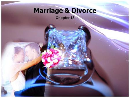 Marriage & Divorce Chapter 18. Marriage A contract – what are the 4 parts? – Consideration includes: procreation, raising children, filling sexual, economic.
