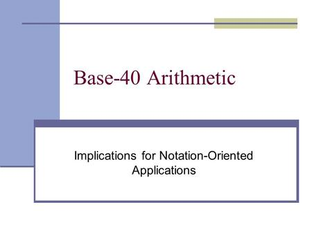 Base-40 Arithmetic Implications for Notation-Oriented Applications.