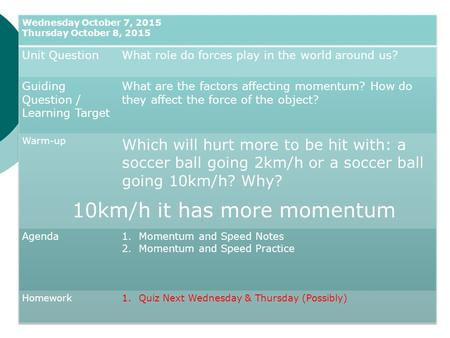 10km/h it has more momentum. What does it mean to have momentum? Use momentum in a sentence. When is it commonly used? What does it mean in that context?
