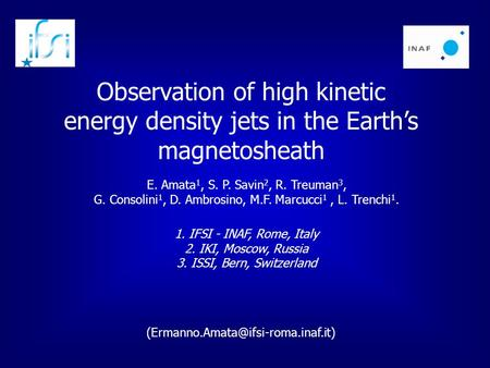 Observation of high kinetic energy density jets in the Earth's magnetosheath E. Amata 1, S. P. Savin 2, R. Treuman 3, G. Consolini 1, D. Ambrosino, M.F.