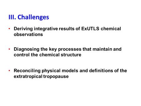 III. Challenges Deriving integrative results of ExUTLS chemical observations Diagnosing the key processes that maintain and control the chemical structure.