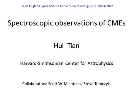 Spectroscopic observations of CMEs Hui Tian Harvard-Smithsonian Center for Astrophysics Collaborators: Scott W. McIntosh, Steve Tomczyk New England Space.
