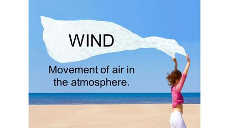 WIND Movement of air in the atmosphere.. Remember Convection Principles Solar energy strikes the _____________________, heating the air, land and water.