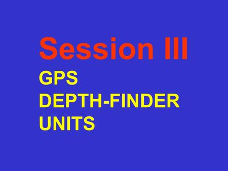 Session III GPS DEPTH-FINDER UNITS. F GPS positions are not error free –User and/or Satellite clock bias. –Satellite signal can be blocked. –Atmospheric.