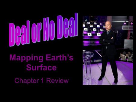 Mapping Earth's Surface Chapter 1 Review. 6 5 10 15 20 25 30 40 60 75 85 100 125 150 175 200 50250 1 5 2134 78 9101112 13141516 17 18.